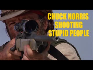 Чак Норрис Снайпер / Chuck Norris Shooting Stupid People