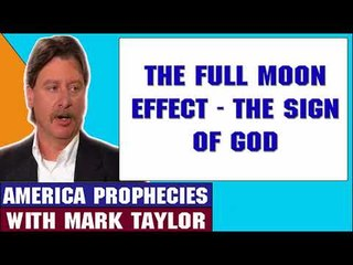 Mark Taylor Update May 25 2018 — THE FULL MOON EFFECT THE SIGN OF GOD — Mark Taylor Prophecy 2018