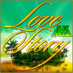 DJ Alex Mega - Love Story (russian version) - 2020
