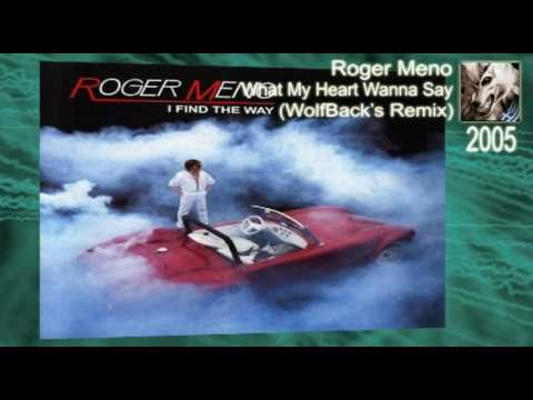 Roger Meno What my heart wanna say WolfBack's Rmx